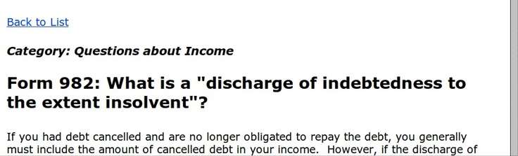 Category: Questions about Income    Form 982: General Information    If you had a debt cancelled during the tax year, you generally need to report this as income on your return. However, if any of the following apply, you may be eligible to exclude the cancellation of debt from your income. You may exclude the cancellation of indebtedness if it was a ...
