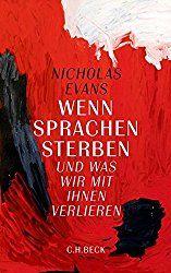 """Nicholas Evans - """"Wenn Sprachen sterben und was wir mit ihnen verlieren"""". C.H. Beck 2014. Alles rund um Literatur, Musik und Film, die Kulturredakteur Ansgar Skoda genauer unter die Lupe nahm..."""