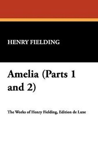 Amelia (Parts 1 and 2), by Henry Fielding (Hardcover)