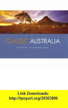 Classic Australia Spectacular Panoramic Views (9780957786189) Ken Duncan , ISBN-10: 0957786182  , ISBN-13: 978-0957786189 ,  , tutorials , pdf , ebook , torrent , downloads , rapidshare , filesonic , hotfile , megaupload , fileserve