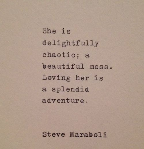 "Love Quote by Steve Maraboli. ""She is delightfully chaotic:..."" Great inspiration for a female character. Writers Muse. #undonestar"