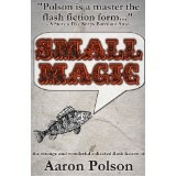 Small Magic: Collected Flash Fiction (Kindle Edition)By Aaron Polson