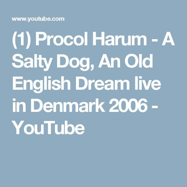 (1) Procol Harum - A Salty Dog, An Old English Dream live in Denmark 2006 - YouTube