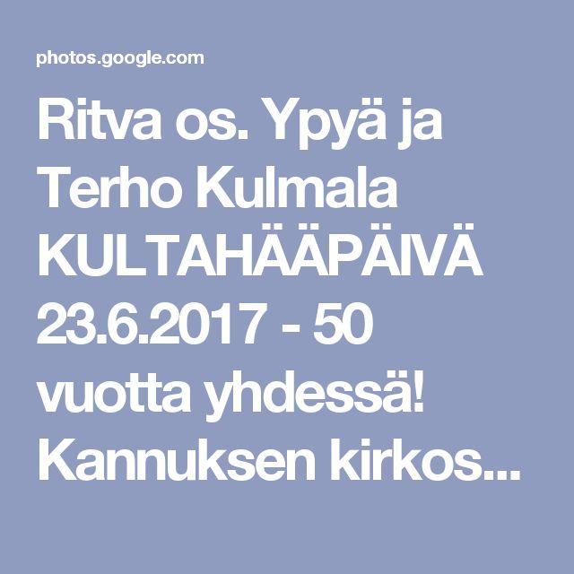 Ritva os. Ypyä ja Terho Kulmala KULTAHÄÄPÄIVÄ                                23.6.2017  -  50 vuotta yhdessä!                  Kannuksen kirkossa vihkimisen suoritti Rovasti Lauri Kujanpää. Häät Ritvan lapsuudenkodissa. Juhlat jatkui Kalajoen hiekkasärkillä / Matkailuhotelli.  Kiitos Ritva!   Jumalalle kiitos kaikesta! - Google Kuvat
