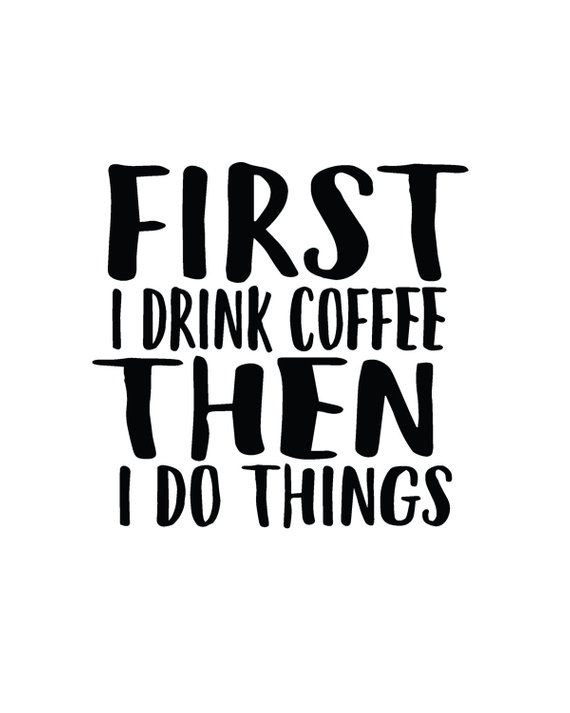 First I Drink Coffee Then I Do Things Print Wall Art Quote Coffee