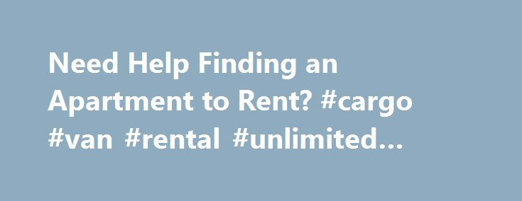 Need Help Finding an Apartment to Rent? #cargo #van #rental #unlimited #mileage http://rental.remmont.com/need-help-finding-an-apartment-to-rent-cargo-van-rental-unlimited-mileage/  #find an apartment # Need Help Finding an Apartment to Rent? Finding an apartment can be an overwhelming task. Driving through town gazing at complex after complex the possibilities seem endless; but deciding how to go about finding the one that's right for you can be tricky. On first glance an apartment can seem…