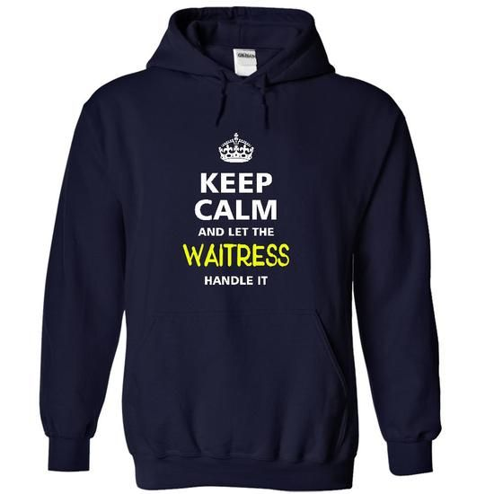 keep calm and let the WAITRESS handle it T Shirts, Hoodies. Check Price ==► https://www.sunfrog.com/LifeStyle/-keep-calm-and-let-the-WAITRESS-handle-it-4200-NavyBlue-20870509-Hoodie.html?41382