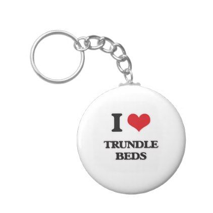 I Love Trundle Beds Keychain - cheap gifts diy cyo unique gift ideas