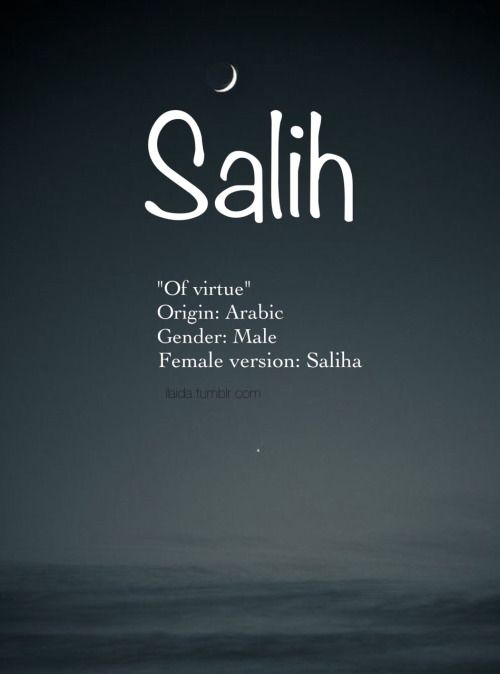 Baby boy name: Salih. Meaning: Of virtue. Origin: Arabic.