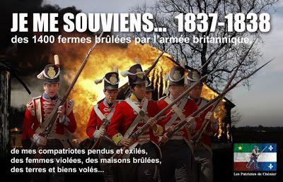 """Mouvement """"Les Patriotes de Chénier"""" pour l'indépendance du Québec.  """"Je me souviens des 1400 fermes brûlées par l'armée britannique, de mes compatriotes pendus et exilés, des femmes violées, des maisons brûlées, des terres et biens volés. 1837-1838. """""""