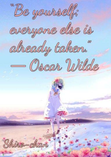 """Be yourself; everyone else is already taken."" ― Oscar Wilde"
