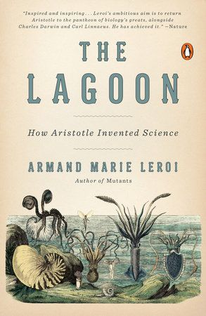 THE LAGOON by Armand Marie Leroi -- The remarkable but neglected story of Aristotle's founding role in the scientific study of nature.