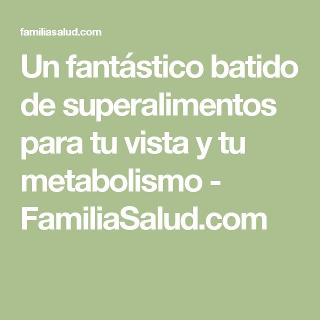 Un fantástico batido de superalimentos para tu vista y tu metabolismo - FamiliaSalud.com
