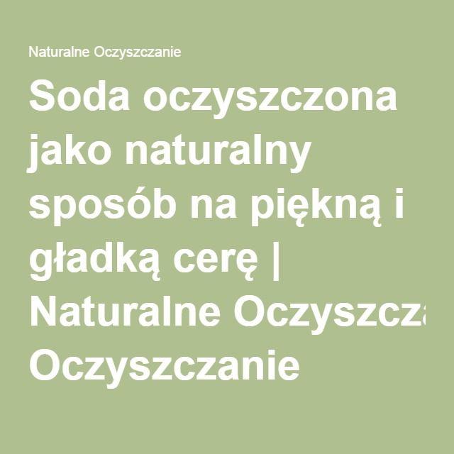 Soda oczyszczona jako naturalny sposób na piękną i gładką cerę | Naturalne…