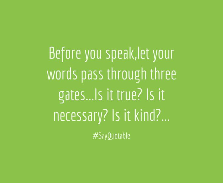 Quote Before you speak,let your words pass through three gates...Is it true? Is it necessary? Is it kind?... with picture background