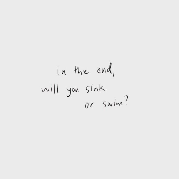 In The End Will You Sink Or Swim Real Talk Quotes Swimming Quotes Wise Words