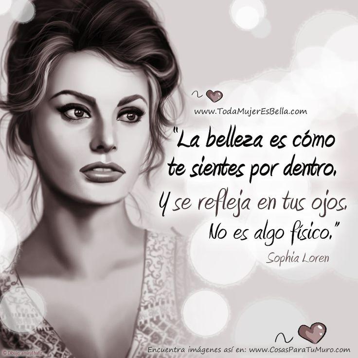 ... La belleza es cómo te sientes por dentro, y se refleja en tus ojos. No es algo físico. Sofía Loren. http://wasanga.com/oliviabran/como-potenciar-tu-belleza-exterior/
