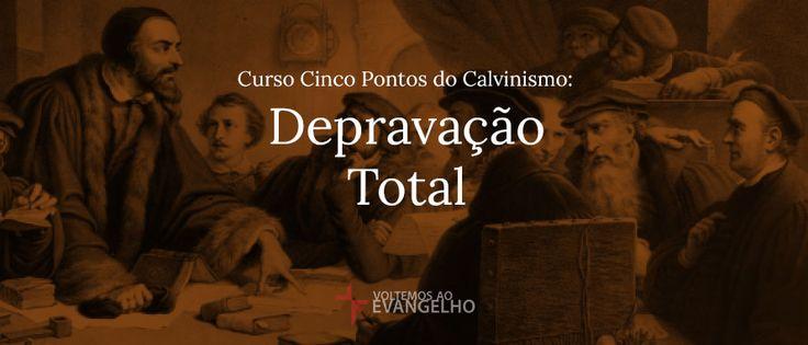 Depravação Total - Curso Cinco Pontos do Calvinismo