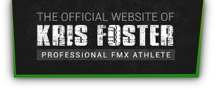 Kris Foster | The Official Website of Professional FMX Rider Kris Foster - Born in Chase , BC and currently calls Kamloops, BC ( 1.5 hrs up the highway from my home of Kelowna, BC ) home.  Kris takes viewers of MOTO 6 to our area in the opening scene with some crazy riding.  Kris comes to Kelowna for the annual CENTER OF GRAVITY FESTIVAL. Check it all out ... You won't be disappointed.