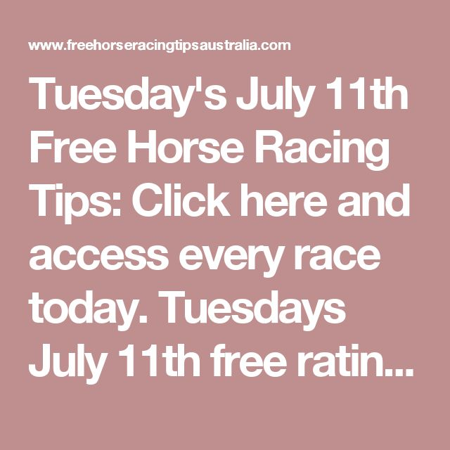 Tuesday's July 11th Free Horse Racing Tips:   Click here and access every race today. Tuesdays July 11th free ratings will be posted right here in this space very shortly...  Dalby Race Tips:  Will be posted here shortly...