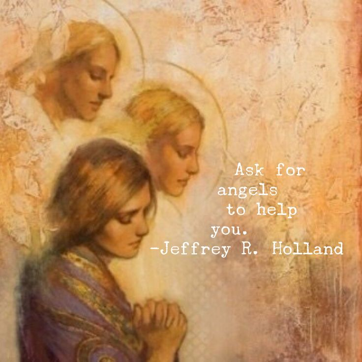 Ask for #angels to #help you. Jeffrey R. Holland #lds