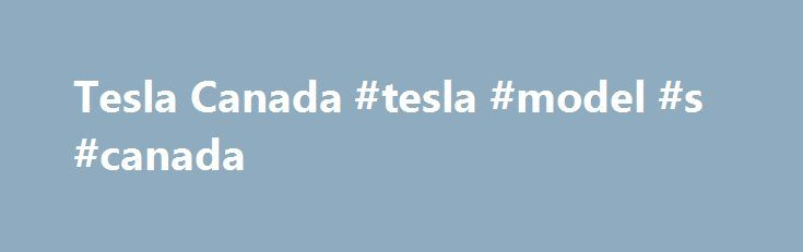Tesla Canada #tesla #model #s #canada http://louisiana.nef2.com/tesla-canada-tesla-model-s-canada/  # New Tesla Cars Tesla Canada Tesla Motors operates from Silicon Valley, CA where it builds electric cars and components. The company gained international fame after becoming the first to sell an electric sports car and partnering with top automakers such as Toyota. In 2003, Martin Eberhard, Marc Tarpenning, Ian Wright, Elon Musk and JB Straubel got the green light from AC Propulsion to…