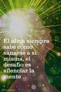 El alma siempre sabe como sanarse a sí misma el desafío es silenciar la mente. @Candidman #Frases Alma Candidman Mente Reflexión Sanar @candidman