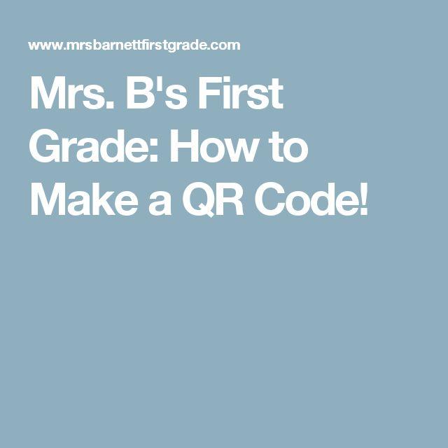 Mrs. B's First Grade: How to Make a QR Code!