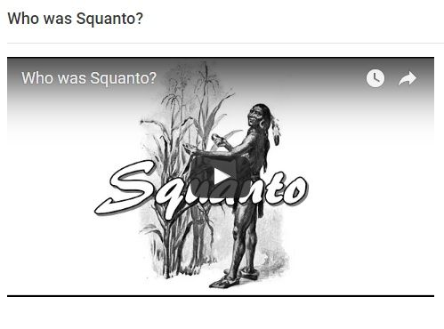 The following video provides a brief history of the life of Squanto, including his role in helping the pilgrims become successful in the new world at Plymouth Colony.