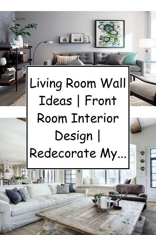 Living Room Wall Ideas Front Room Interior Design Redecorate My Living Room Living Room Decor Living Room Wall Room Decor