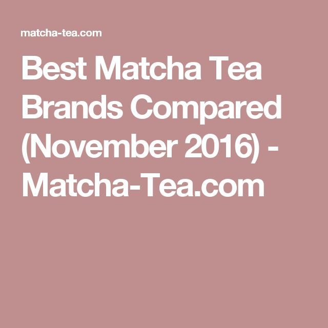Best Matcha Tea Brands Compared (November 2016) - Matcha-Tea.com
