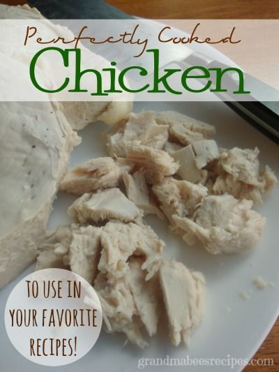 Perfectly Cooked Chicken to Use in Your Favorite Recipes - perfectly tender, not rubbery!
