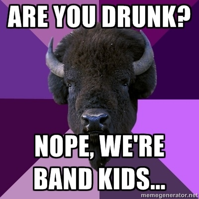 NOPE! I am not drunk! I'm just a band geek! :3