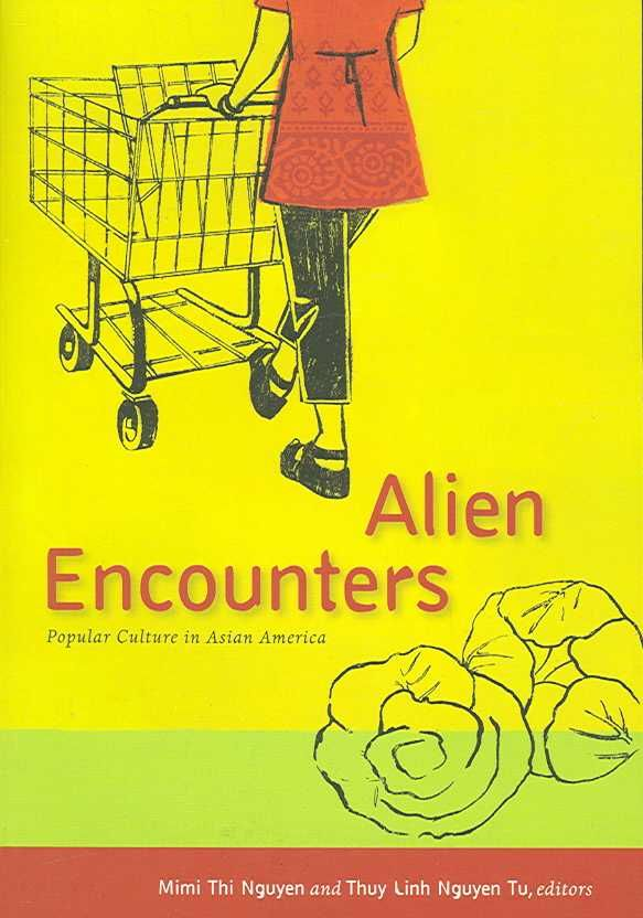 Alien Encounters: Populare Culture in Asian America
