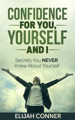 Self-Help, Self-esteem: Confidence for You, Yourself and I.  Do you suffer from low self-esteem with some sort of poor self-image and low confidence? Do