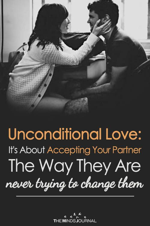 Unconditional Love It S About Accepting Your Partner The Way They Are Never Trying To Change Them Life Partner Quote Unconditional Love Unconditional Love Quotes