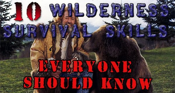 10 Wilderness Survival Skills Everyone Should Know - Even If You're Not Grizzly Adams. We might not plan on living in the wild, but what if you didn't...