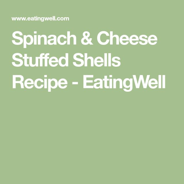 Spinach & Cheese Stuffed Shells Recipe - EatingWell