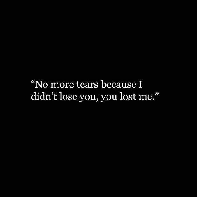 Sassy Girl Quotes No More Tears Because I Didn T Lose You You Lost Sassy Girl Quotes Girl Quotes Losing You Quotes