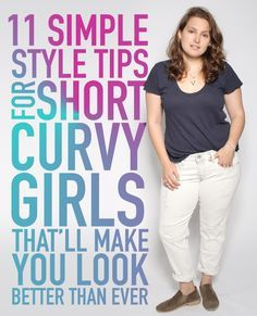 STYLE IT!  Here are a few easy everyday tips! ~11 Simple Style Tips For Short Curvy Girls That'll Make You Look Better Than Ever~