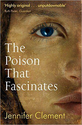 The Poison that Fascinates: Jennifer Clement: 9781847671196: Amazon.com: Books