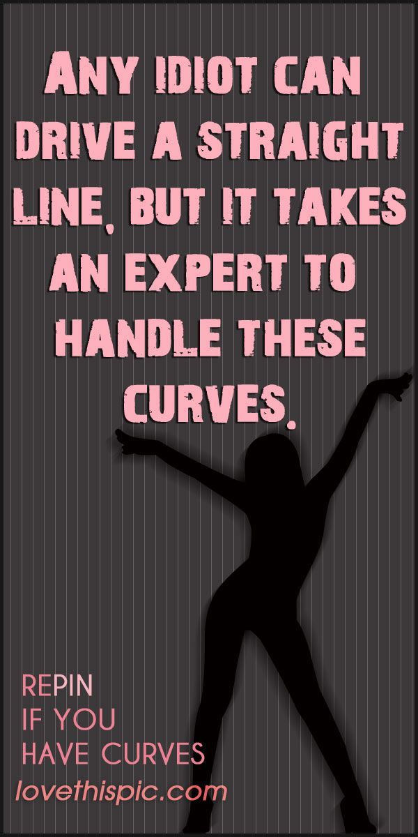 These curves sexy funny quotes girly quote girl ...
