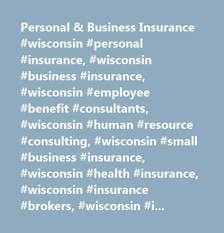 Personal & Business Insurance #wisconsin #personal #insurance, #wisconsin #business #insurance, #wisconsin #employee #benefit #consultants, #wisconsin #human #resource #consulting, #wisconsin #small #business #insurance, #wisconsin #health #insurance, #wisconsin #insurance #brokers, #wisconsin #insurance #providers, #wisconsin #insurance #agency, #wisconsin #insurance #agents, #eau #claire #insurance #agents, #green #bay #insurance #agents, #weston #insurance #agents, #chippewa #falls…