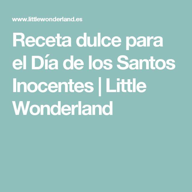 Receta dulce para el Día de los Santos Inocentes   Little Wonderland