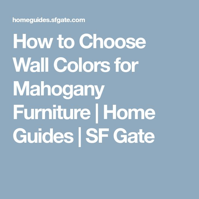 How to Choose Wall Colors for Mahogany Furniture | Home Guides | SF Gate