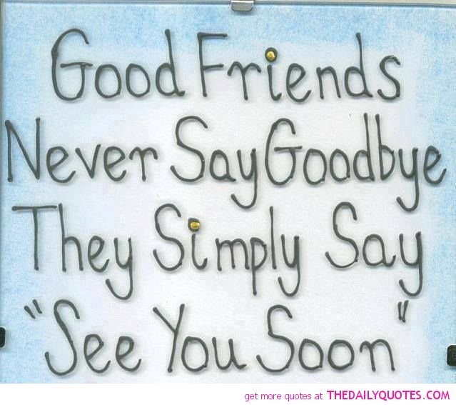 quotes for awesome friends   good-friends-never-say-goodbye-quote-picture-sayings-pics-friendship ...