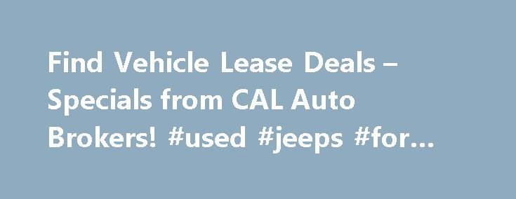 Find Vehicle Lease Deals – Specials from CAL Auto Brokers! #used #jeeps #for #sale http://auto-car.nef2.com/find-vehicle-lease-deals-specials-from-cal-auto-brokers-used-jeeps-for-sale/  #auto broker # CAL Auto Brokers Provide Free Delivery and the Best Deals on Vehicle Leases CAL Auto Group is a licensed auto brokerage firm that offers deep discounts on vehicle leases and purchases. CAL Auto Group s auto brokers have been serving all of Los Angeles for the past decade. We pride ourselves on…