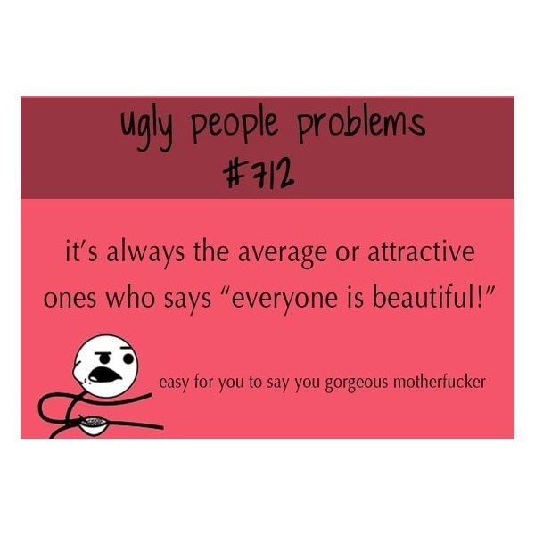 ugly people problems ❤ liked on Polyvore