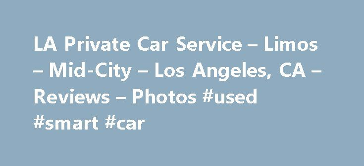 LA Private Car Service – Limos – Mid-City – Los Angeles, CA – Reviews – Photos #used #smart #car http://nigeria.remmont.com/la-private-car-service-limos-mid-city-los-angeles-ca-reviews-photos-used-smart-car/  #car service # Recommended Reviews Spoke with a few people, Edward, Tad and Matthew who completed my transaction via telephone. Everyone was very helpful and friendly. I… Read More Driver and the ride were wonderful! 5 stars! Im giving 4 for now because the online booking system is…