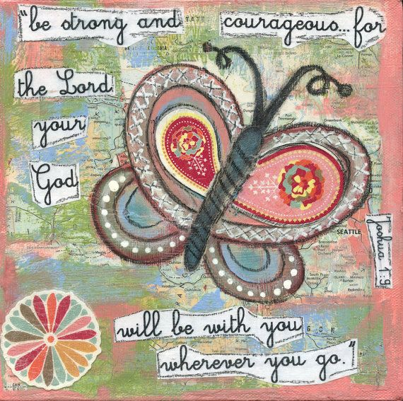 Bible verse art butterfly print by bettyandmaude on Etsy, $25.00 Joshua 1:9 be strong and courageous...for the Lord your God will be with you wherever you go.